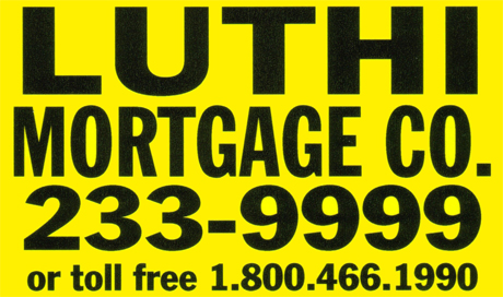 Luthi Mortgage, 233-9999 or toll free 1.800.466.1990